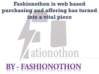 Fashionothon is web based purchasing and offering has turned into a vital piece
