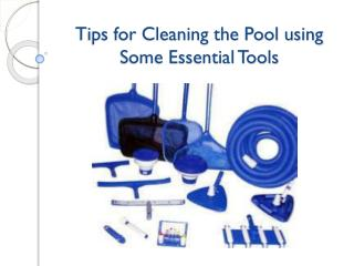 Tips for Cleaning the Pool using Some Essential Tools
