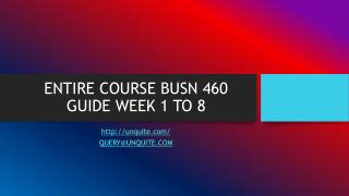ENTIRE COURSE BUSN 460 GUIDE WEEK 1 TO 8