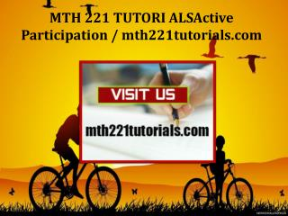 MTH 221 TUTORI ALSActive Participation/mth221tutorials.com