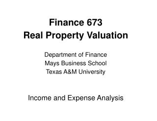 Finance 673  Real Property Valuation Department of Finance Mays Business School Texas A&M University Income and Expe