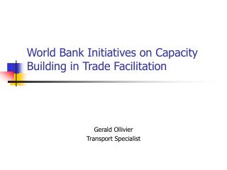World Bank Initiatives on Capacity Building in Trade Facilitation