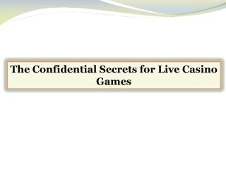 The Confidential Secrets for Live Casino Games