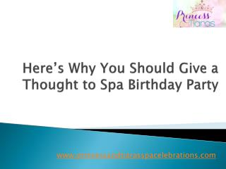 Here's Why You Should Give a Thought to Spa Birthday Party