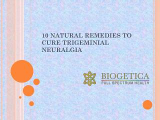 10 Natural Remedies to cure Trigeminal Neuralgia