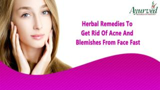 Herbal Remedies To Get Rid Of Acne And Blemishes From Face Fast