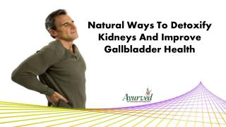 Natural Ways To Detoxify Kidneys And Improve Gallbladder Health