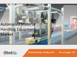 Automated Material Handling Equipment Market to Reach $39,060 Million Globally, by 2022