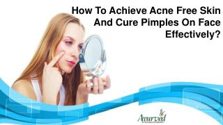 How To Achieve Acne Free Skin And Cure Pimples On Face Effectively?