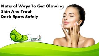Natural Ways To Get Glowing Skin And Treat Dark Spots Safely