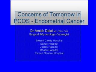 PCOS –Endometrial Cancer by Dr. Amish Dalal: A case study for risk reduction.