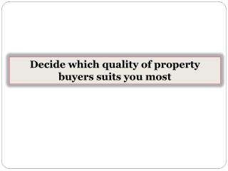 Decide which quality of property buyers suits you most