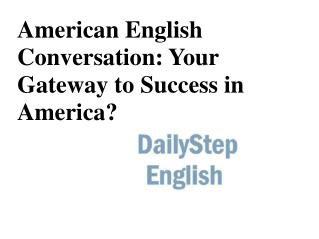 American English Conversation: Your Gateway to Success in America?