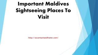 Important Maldives Sightseeing Places To Visit