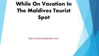 How To Save Money While On Vacation In The Maldives Tourist Spot
