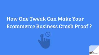 How One Tweak Can Make Your E-commerce Business Crash Proof ?