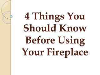 4 Things You Should Know Before Using Your Fireplace