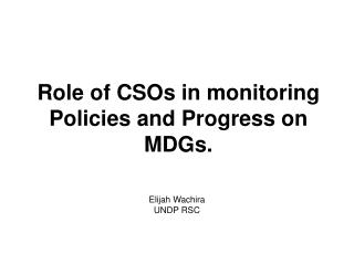 Role of CSOs in monitoring Policies and Progress on MDGs.