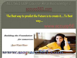 ACC561 UOP Course Real Knowledge / accuop561dotcom