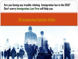 Best Immigration Law Firm :US Immigration Solicitor Dublin