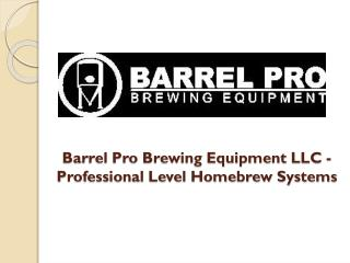 Barrel Pro Brewing Equipment LLC - Professional Level Homebrew Systems
