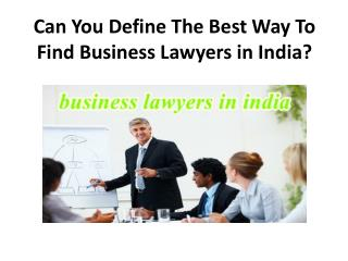 Can You Tell The Best Way For Finding Business Lawyers in India?