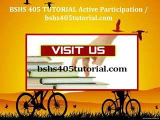 BSHS 405 TUTORIAL Active Participation / bshs405tutorial.com