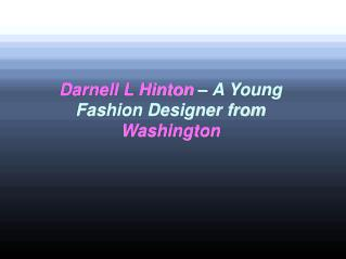 Darnell L Hinton – A Young Fashion Designer from Washington