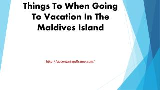 Things To When Going To Vacation In The Maldives Island