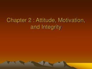 Chapter 2 : Attitude, Motivation, and Integrity