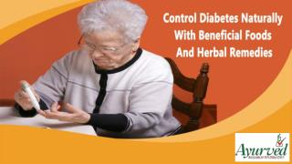 Control Diabetes Naturally With Beneficial Foods And Herbal Remedies