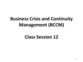 Business Crisis and Continuity Management (BCCM) Class Session 12