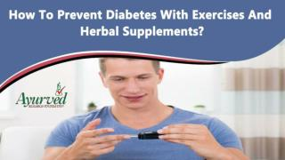 How To Prevent Diabetes With Exercises And Herbal Supplements?