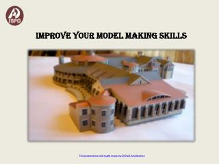 Improve your model making skills