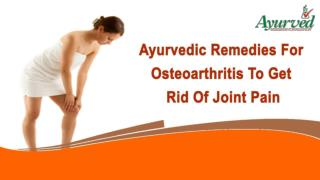 Ayurvedic Remedies For Osteoarthritis To Get Rid Of Joint Pain