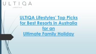 ULTIQA Lifestyle Reviews : ULTIQA Lifestyles' Top Picks for Best Resorts in Australia for an Ultimate Family Holiday