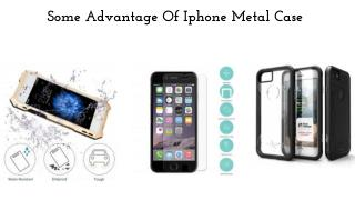 Some Advantage Of Iphone Metal Case