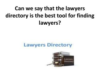 Can we say that the lawyers directory is the best tool for finding lawyers?
