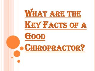 Main Facts of a Good Chiropractor