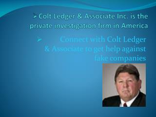 Colt Ledger & Associate Inc. is the private licensed firm in America