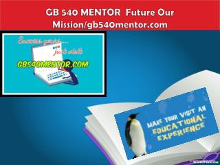 GB 540 MENTOR  Future Our Mission/gb540mentor.com