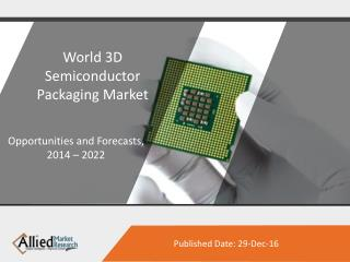 "3D Semiconductor Packaging Market to Reach $8.9B   by ""22"