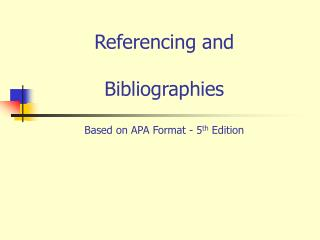 Referencing and Bibliographies Based on APA Format - 5 th Edition