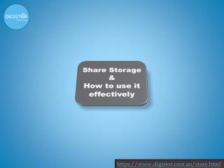 Share Storage & How to use it effectively