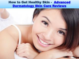 How to Get Healthy Skin -  Advanced Dermatology Skin Care Reviews