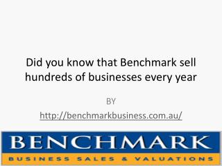 Did you know that Benchmark sell hundreds of businesses every year