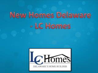 New Homes Delaware - LC Homes