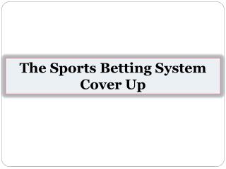 The Sports Betting System Cover Up