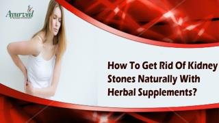 How To Get Rid Of Kidney Stones Naturally With Herbal Supplements?