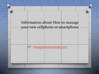 Information about How to manage your new cellphone or smartphone